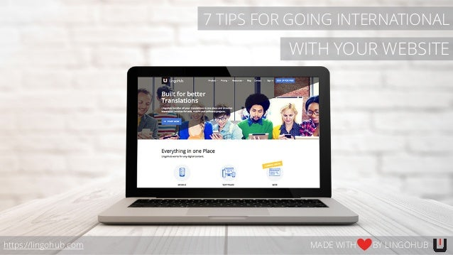 WITH YOUR WEBSITE https://lingohub.com MADE WITH BY LINGOHUB 7 TIPS FOR GOING INTERNATIONAL