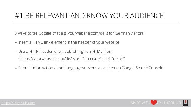 #1 BE RELEVANT AND KNOW YOUR AUDIENCE 3 ways to tell Google that e.g. yourwebsite.com/de is for German visitors: − Insert ...