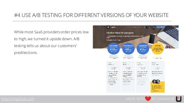 #4 USE A/B TESTING FOR DIFFERENT VERSIONS OF YOUR WEBSITE While most SaaS providersorder prices low to high, we turned it ...