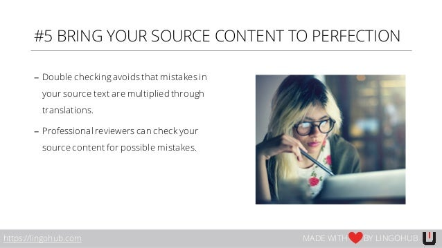 #5 BRING YOUR SOURCE CONTENT TO PERFECTION − Double checking avoids that mistakes in your source text are multiplied throu...