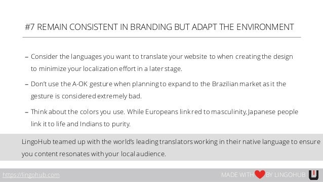 #7 REMAIN CONSISTENT IN BRANDING BUT ADAPT THE ENVIRONMENT − Consider the languages you want to translate your website to ...