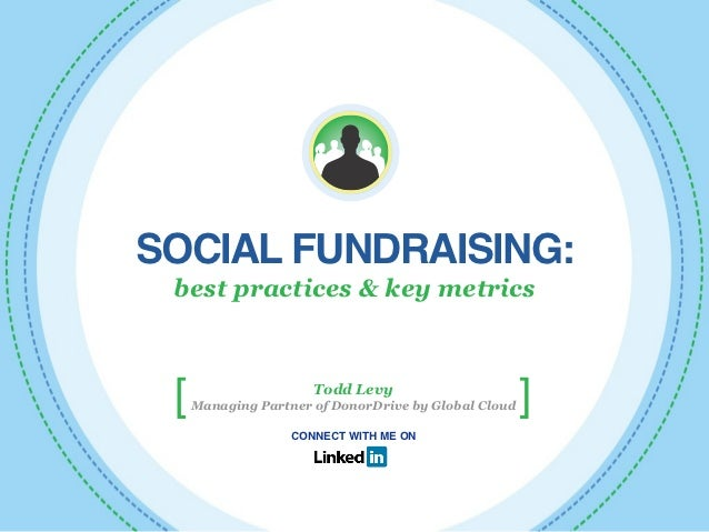 SOCIAL FUNDRAISING: best practices & key metrics [                    Todd Levy     Managing Partner of DonorDrive by Glob...