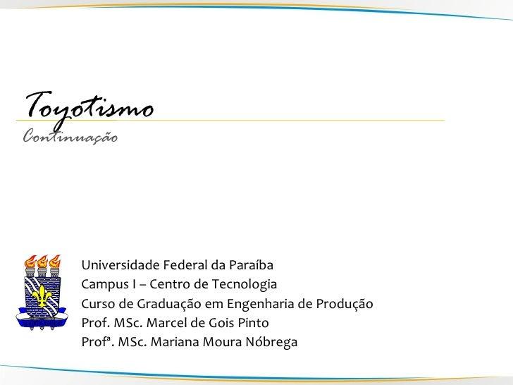 Toyotismo Continuação           Universidade Federal da Paraíba       Campus I – Centro de Tecnologia       Curso de Gradu...