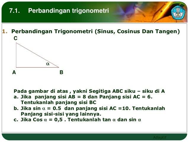 7.1.   Perbandingan trigonometri1. Perbandingan Trigonometri (Sinus, Cosinus Dan Tangen)    C   A                B   Pada ...