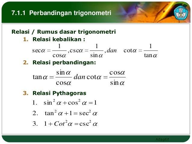 7.1.1 Perbandingan trigonometriRelasi / Rumus dasar trigonometri   1. Relasi kebalikan :                 1                ...
