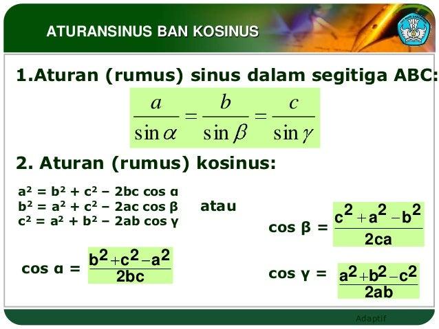 ATURANSINUS BAN KOSINUS1.Aturan (rumus) sinus dalam segitiga ABC:                   a         b      c                 sin...