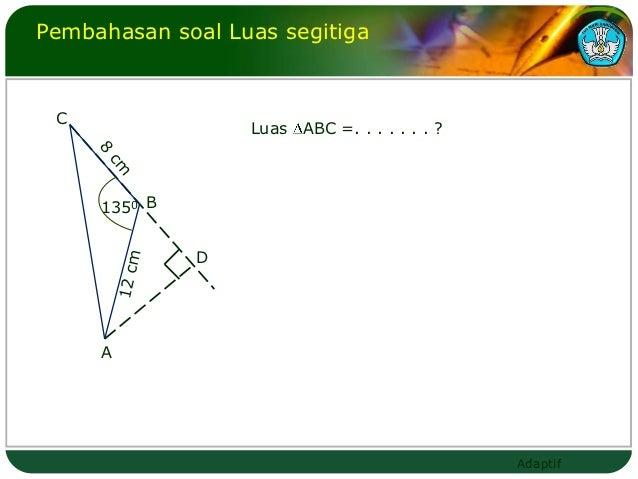 Pembahasan soal Luas segitiga C                  Luas ABC =. . . . . . . ?     1350 B              D     A                ...