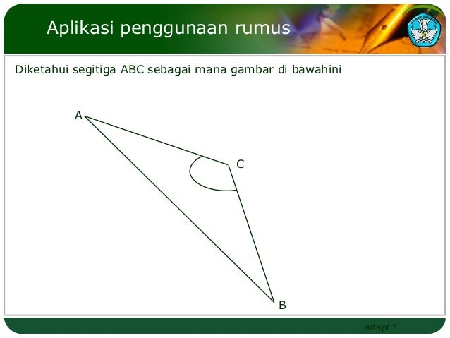 Aplikasi penggunaan rumusDiketahui segitiga ABC sebagai mana gambar di bawahini         A                                 ...