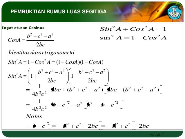 PEMBUKTIAN RUMUS LUAS SEGITIGAIngat aturan Cosinus                        Sin2 A     Cos 2 A              1          b2 c2...
