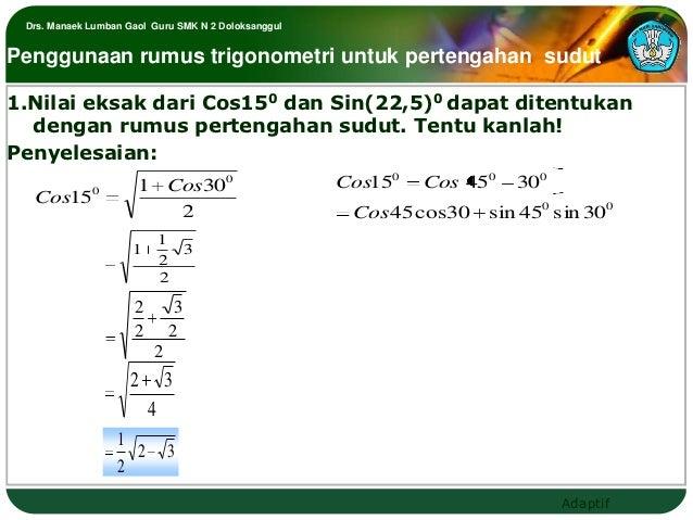 Drs. Manaek Lumban Gaol Guru SMK N 2 DoloksanggulPenggunaan rumus trigonometri untuk pertengahan sudut1.Nilai eksak dari C...