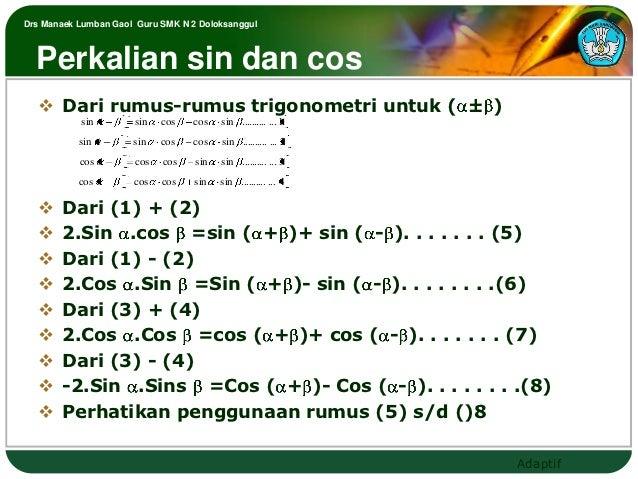 Drs Manaek Lumban Gaol Guru SMK N 2 Doloksanggul  Perkalian sin dan cos    Dari rumus-rumus trigonometri untuk ( ± )     ...