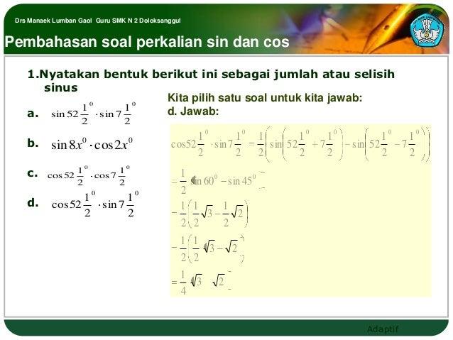 Drs Manaek Lumban Gaol Guru SMK N 2 DoloksanggulPembahasan soal perkalian sin dan cos    1.Nyatakan bentuk berikut ini seb...