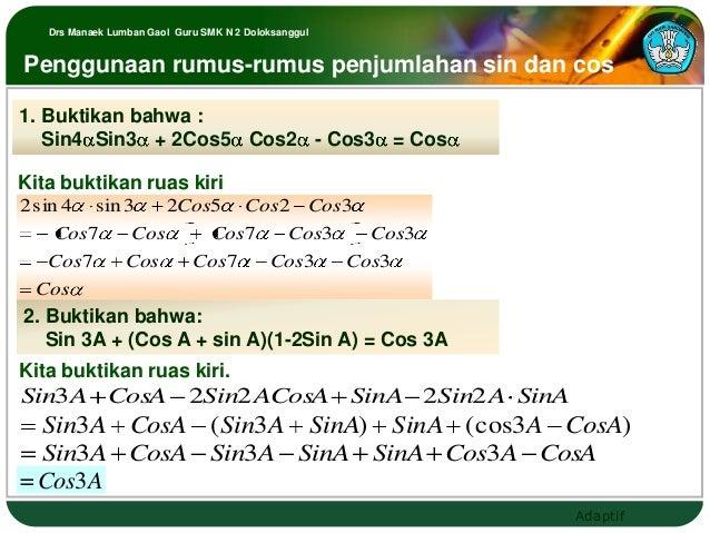 Drs Manaek Lumban Gaol Guru SMK N 2 DoloksanggulPenggunaan rumus-rumus penjumlahan sin dan cos1. Buktikan bahwa :   Sin4 S...