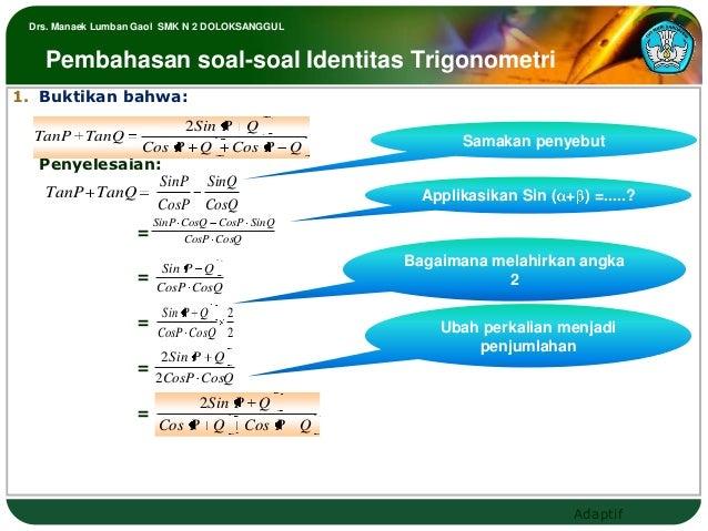Drs. Manaek Lumban Gaol SMK N 2 DOLOKSANGGUL   Pembahasan soal-soal Identitas Trigonometri1. Buktikan bahwa:              ...