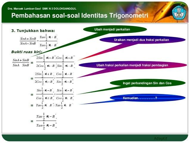 Drs. Manaek Lumban Gaol SMK N 2 DOLOKSANGGUL  Pembahasan soal-soal Identitas Trigonometri  3. Tunjukkan bahwa:            ...