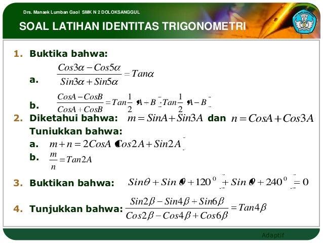 Drs. Manaek Lumban Gaol SMK N 2 DOLOKSANGGUL SOAL LATIHAN IDENTITAS TRIGONOMETRI1. Buktika bahwa:               Cos3      ...