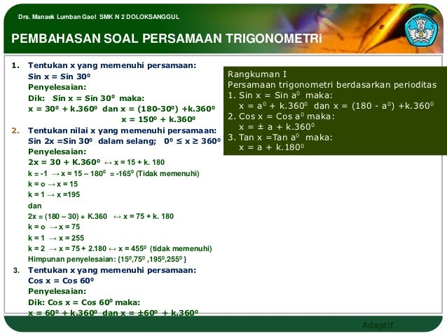 Drs. Manaek Lumban Gaol SMK N 2 DOLOKSANGGULPEMBAHASAN SOAL PERSAMAAN TRIGONOMETRi1.   Tentukan x yang memenuhi persamaan:...