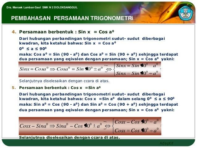 Drs. Manaek Lumban Gaol SMK N 2 DOLOKSANGGUL  PEMBAHASAN PERSAMAAN TRIGONOMETRi   4. Persamaan berbentuk : Sin x = Cos a0 ...