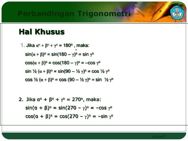 Perbandingan TrigonometriHal Khusus1. Jika αo + βo + γo = 180o , maka:  sin(α + β)o = sin(180 – γ)o = sin γo  cos(α + β)o ...