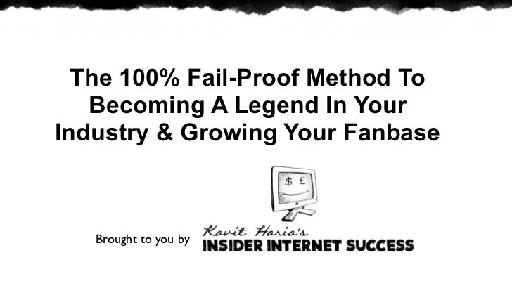 The 100% Fail-Proof Method To   Becoming A Legend In YourIndustry & Growing Your Fanbase   Brought to you by