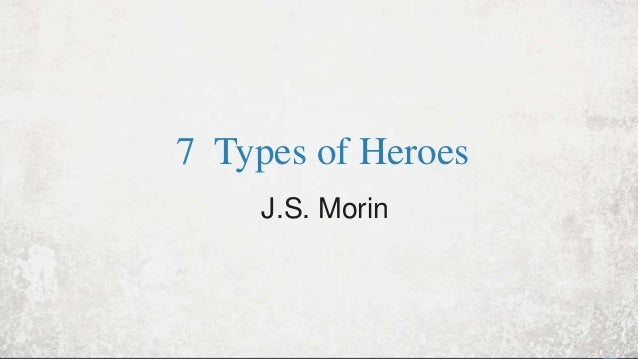 7 Types of Heroes J.S. Morin