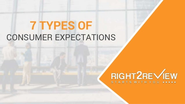 7 TYPES OF CONSUMER EXPECTATIONS