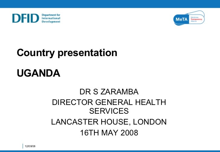 Country presentation  UGANDA DR S ZARAMBA DIRECTOR GENERAL HEALTH SERVICES LANCASTER HOUSE, LONDON 16TH MAY 2008 04/06/09