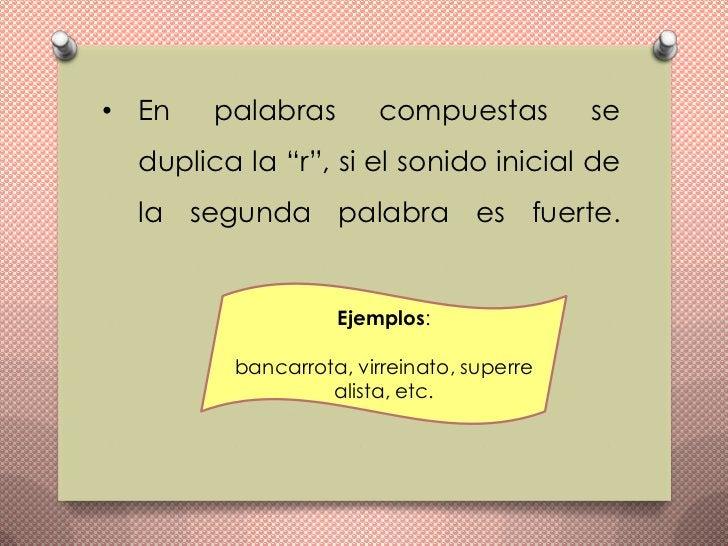 """• En    palabras       compuestas          se  duplica la """"r"""", si el sonido inicial de  la segunda palabra es fuerte.     ..."""