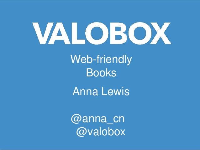 Web-friendly  BooksAnna Lewis@anna_cn@valobox