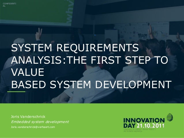 CONFIDENTIAL INNOVATIONDAY 2011 Slide 2 SYSTEM REQUIREMENTS ANALYSIS:THE FIRST STEP TO VALUE BASED SYSTEM DEVELOPMENT CONF...