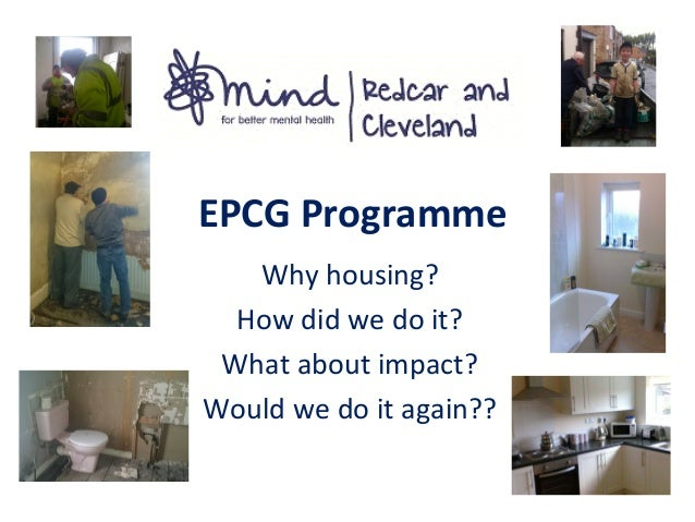 EPCG Programme Why housing? How did we do it? What about impact? Would we do it again??