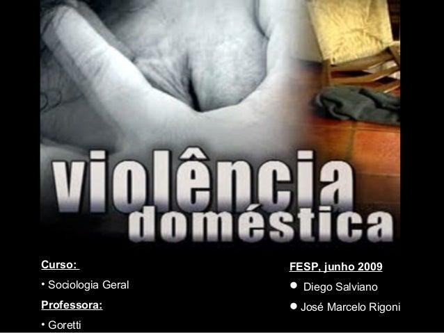 Curso:               FESP, junho 2009• Sociologia Geral    Diego SalvianoProfessora:          José Marcelo Rigoni• Goretti