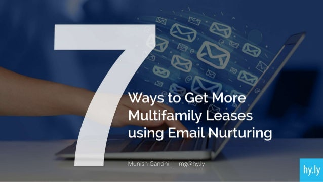 Ways to Get More Multifamily Leases using Email Nurturing  Munish Gandhi |  mg@hy. ly  hy. |y