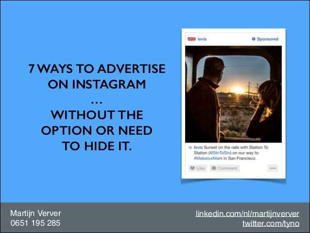 7 WAYS TO ADVERTISE ON INSTAGRAM … WITHOUT THE OPTION OR NEED TO HIDE IT.  Martijn Verver! 0651 195 285  linkedin.com/nl/m...