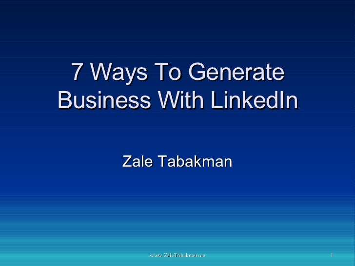 7 Ways To Generate Business With LinkedIn Zale Tabakman