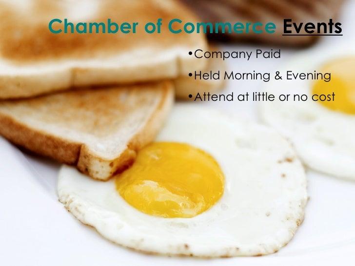 <ul><li>Chamber of Commerce   Events </li></ul><ul><li>Company Paid </li></ul><ul><li>Held Morning & Evening </li></ul><ul...