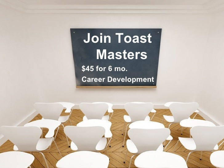 Join Toast Masters $45 for 6 mo. Career Development
