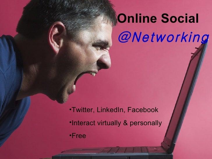<ul><li>Online Social </li></ul><ul><li>@Networking </li></ul><ul><li>Twitter, LinkedIn, Facebook </li></ul><ul><li>Intera...