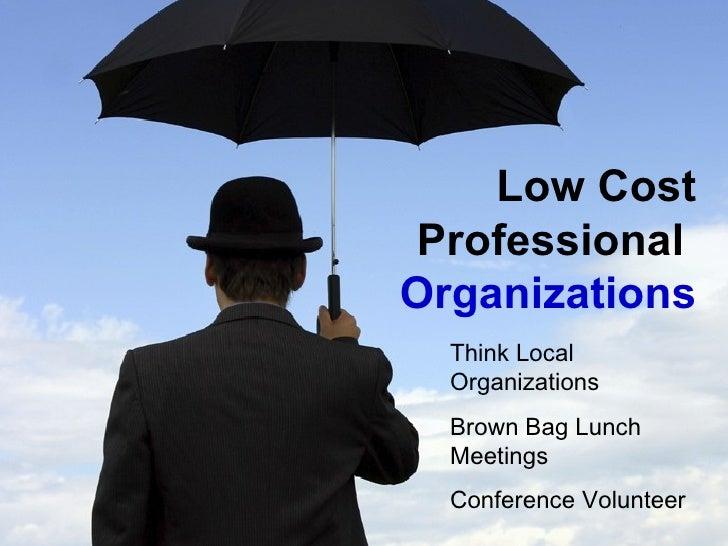 <ul><li>Low Cost </li></ul><ul><li>Professional   </li></ul><ul><li>Organizations </li></ul>Think Local Organizations Brow...