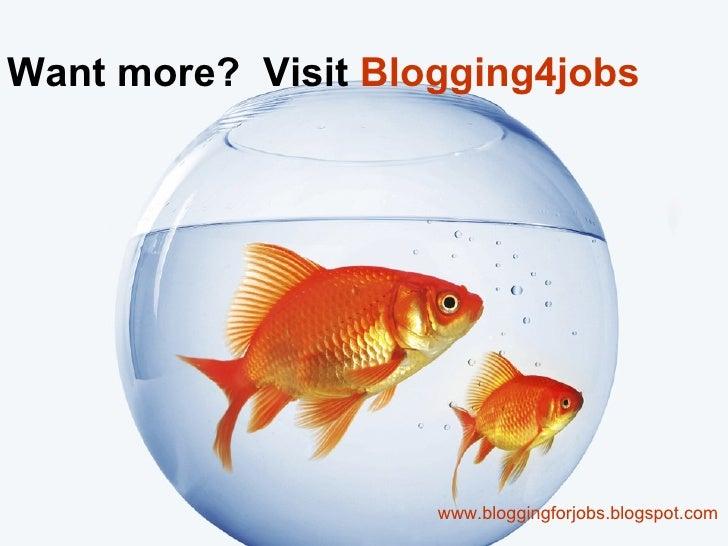 Want more?  Visit  Blogging4jobs www.bloggingforjobs.blogspot.com