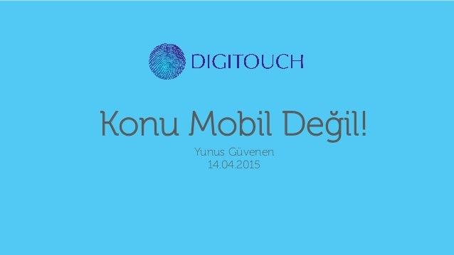 Konu Mobil Değil! Yunus Güvenen 14.04.2015