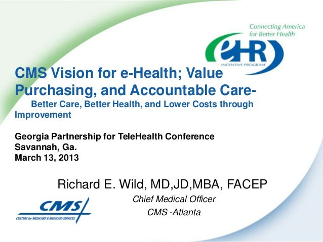 CMS Vision for e-Health; ValuePurchasing, and Accountable Care-   Better Care, Better Health, and Lower Costs throughImpro...
