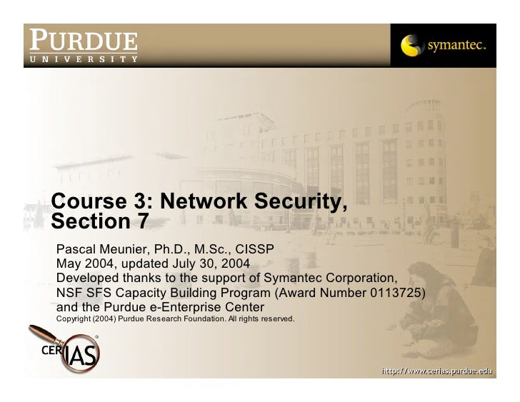 Course 3: Network Security, Section 7 Pascal Meunier, Ph.D., M.Sc., CISSP May 2004, updated July 30, 2004 Developed thanks...