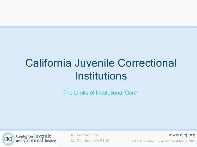 www.cjcj.org© Center on Juvenile and Criminal Justice 201340 Boardman PlaceSan Francisco, CA 94103California Juvenile Corr...