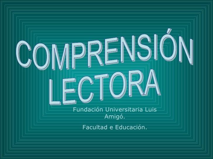 COMPRENSIÓN  LECTORA Fundación Universitaria Luis Amigó. Facultad e Educación.