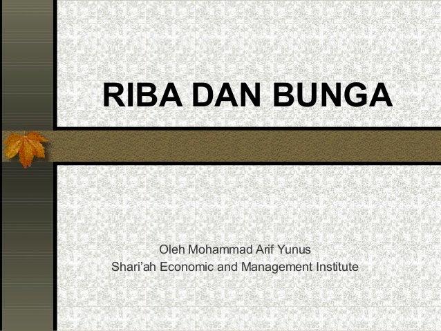 RIBA DAN BUNGA  Oleh Mohammad Arif Yunus  Shari'ah Economic and Management Institute