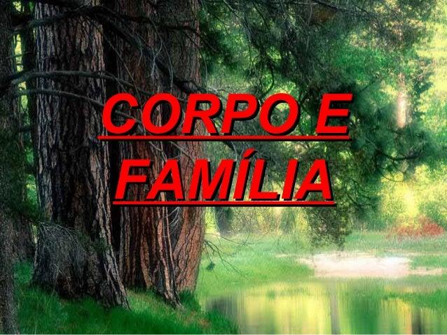 CORPO ECORPO E FAMÍLIAFAMÍLIA
