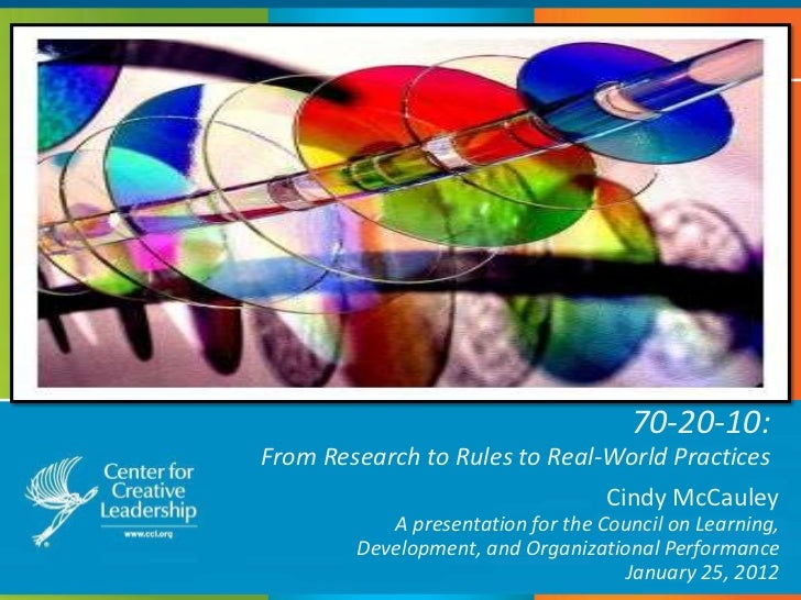 70-20-10:From Research to Rules to Real-World Practices                                   Cindy McCauley           A prese...
