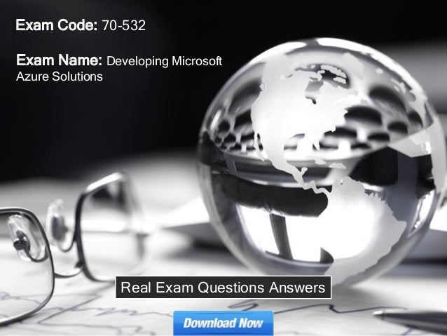 Exam Name: Developing Microsoft Azure Solutions Exam Code: 70-532 Real Exam Questions Answers