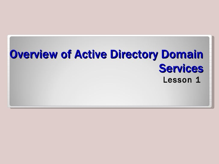 Overview of Active Directory Domain Services <ul><li>Lesson 1 </li></ul>